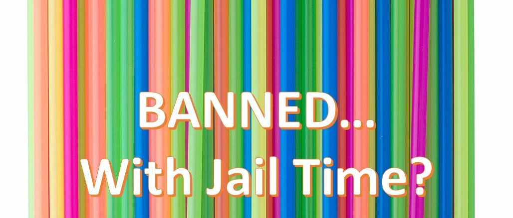 Straws a ban including jail time